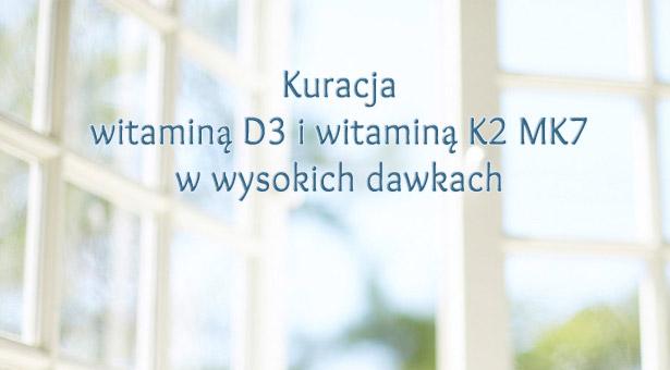 Kuracja witaminą D3 i witaminą K2 MK7  w wysokich dawkach